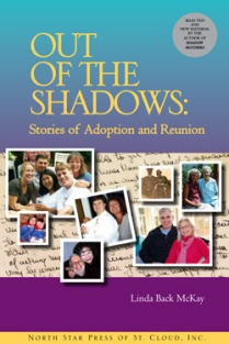 Out of the Shadows: Stories of Adoption and Reunion by Linda Back McKay